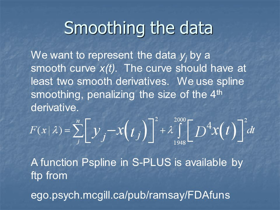 Smoothing the data We want to represent the data y j by a smooth curve x(t).
