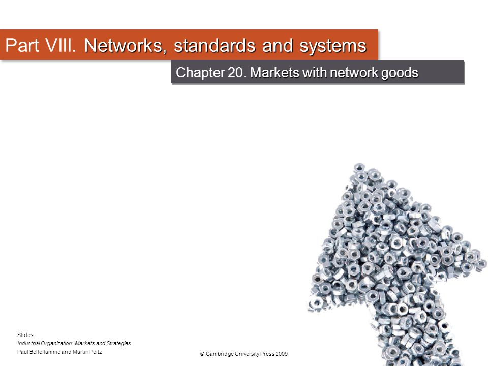 © Cambridge University Press 2010 32 Demand for incompatible network goods (contd) Excess inertia & momentum, and bandwagons Excess inertia & momentum, and bandwagons Model 2 strategic consumers, simultaneous decisions 2 network goods: A (old good) and B (new good) Network effects: A, B Larger stand-alone benefit for new good: a B a A Game typical coordination game Markets for several network goods Chapter 20 - Markets for several network goods