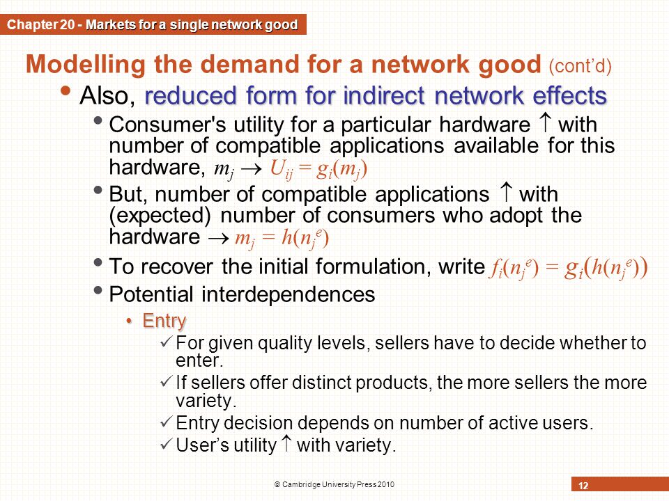 © Cambridge University Press 2010 12 Modelling the demand for a network good (contd) reduced form for indirect network effects Also, reduced form for