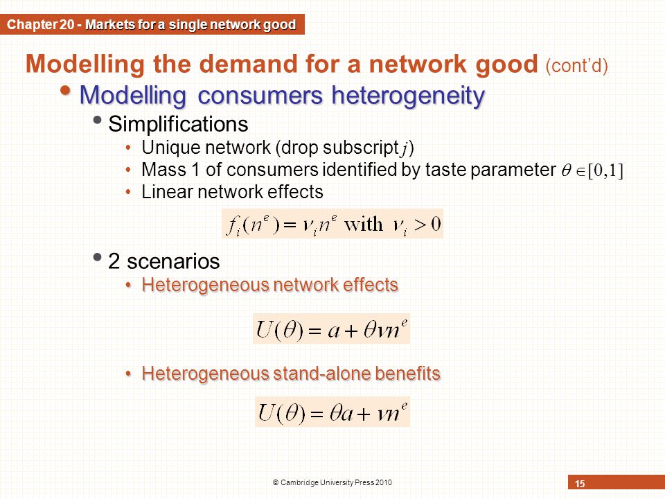 © Cambridge University Press 2010 15 Modelling the demand for a network good (contd) Modelling consumers heterogeneity Modelling consumers heterogenei