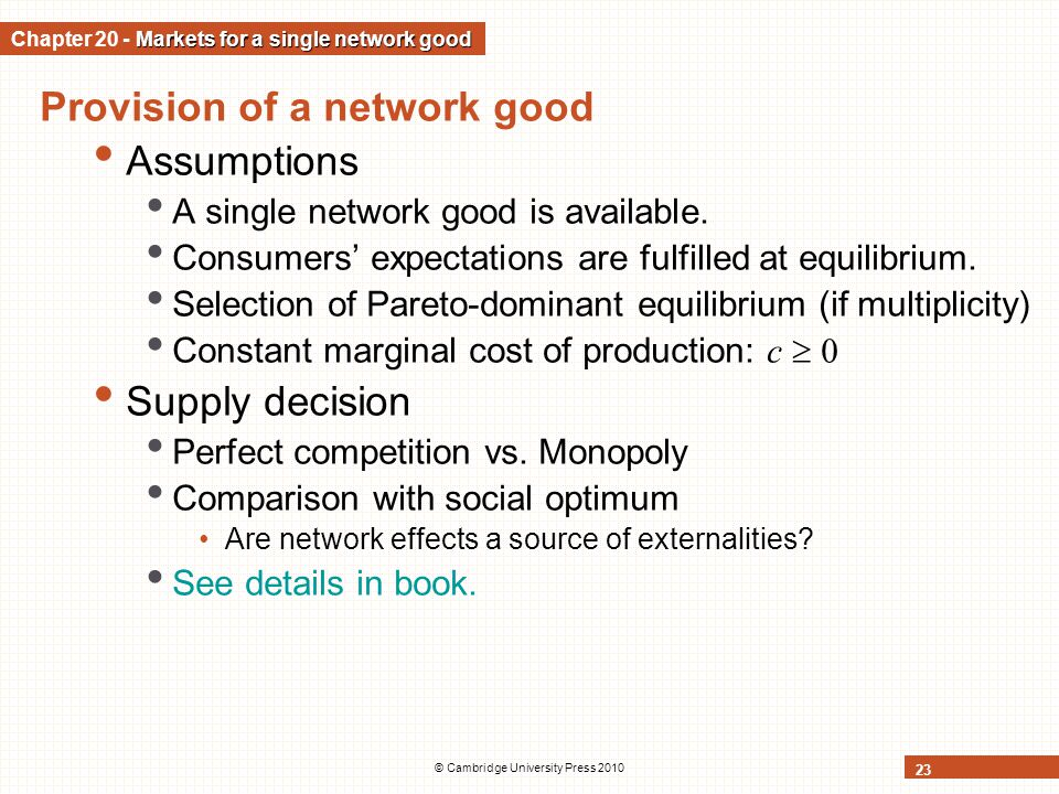 © Cambridge University Press 2010 23 Provision of a network good Assumptions A single network good is available. Consumers expectations are fulfilled