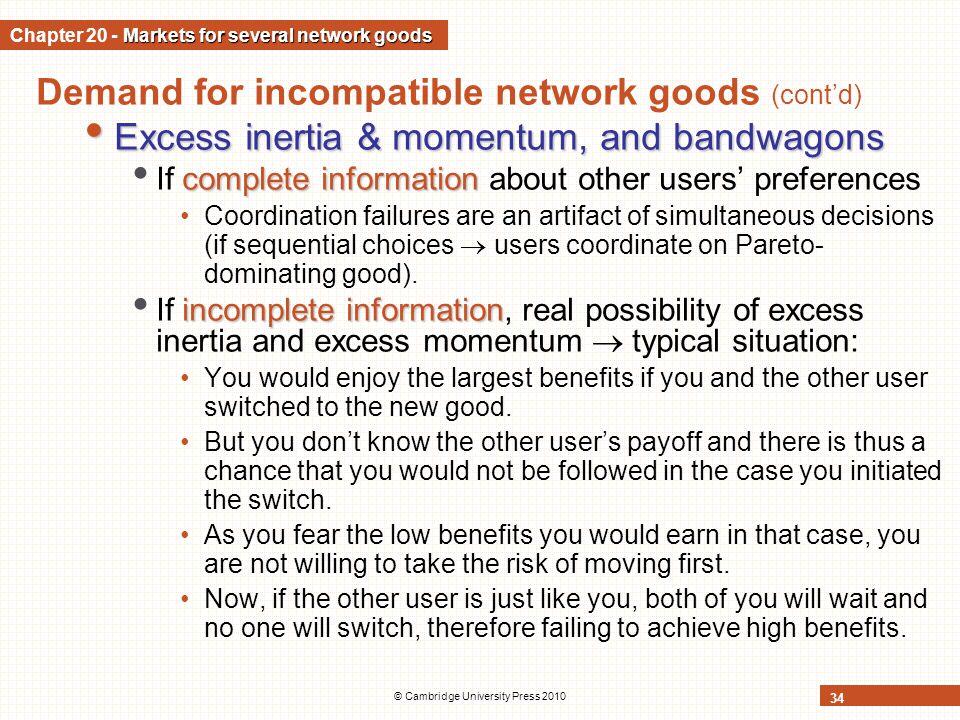 © Cambridge University Press 2010 34 Demand for incompatible network goods (contd) Excess inertia & momentum, and bandwagons Excess inertia & momentum