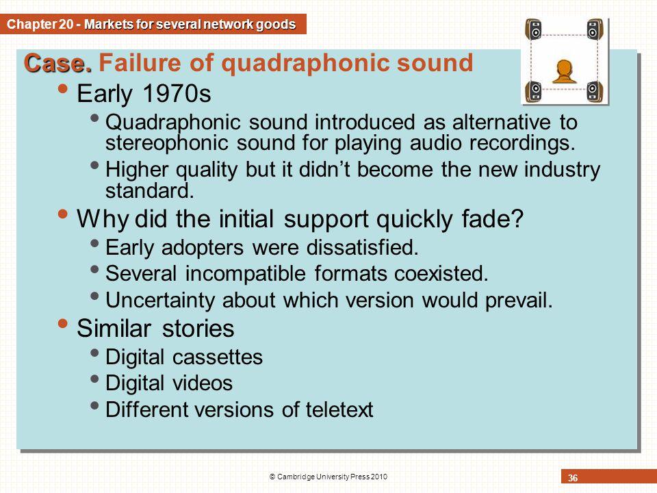 © Cambridge University Press 2010 36 Case. Case. Failure of quadraphonic sound Early 1970s Quadraphonic sound introduced as alternative to stereophoni