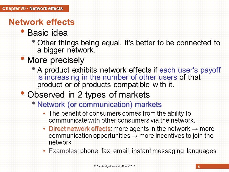 © Cambridge University Press 2010 6 Network effects (contd) Observed in 2 types of markets (contd) System markets System markets Products are obtained by combining components in a complementary way (e.g., hardware + software).