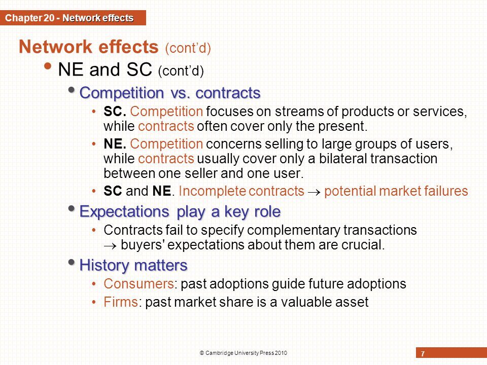 © Cambridge University Press 2010 7 Network effects (contd) NE and SC (contd) Competition vs. contracts Competition vs. contracts SC. Competition focu