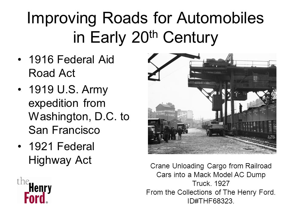 Improving Roads for Automobiles in Early 20 th Century 1916 Federal Aid Road Act 1919 U.S.