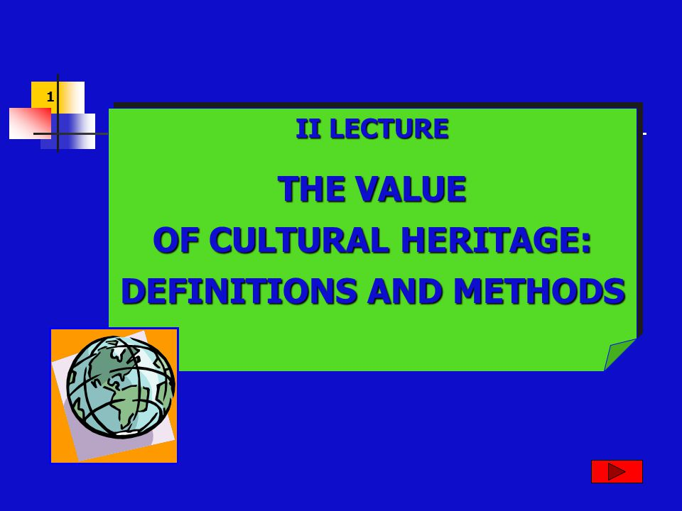 1 II LECTURE THE VALUE OF CULTURAL HERITAGE: DEFINITIONS AND METHODS II LECTURE THE VALUE OF CULTURAL HERITAGE: DEFINITIONS AND METHODS