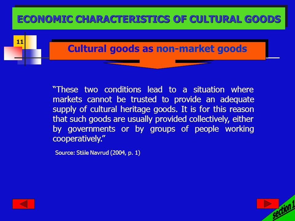 11 ECONOMIC CHARACTERISTICS OF CULTURAL GOODS Cultural goods as non-market goods These two conditions lead to a situation where markets cannot be trusted to provide an adequate supply of cultural heritage goods.