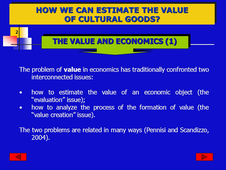 2 HOW WE CAN ESTIMATE THE VALUE OF CULTURAL GOODS? The problem of value in economics has traditionally confronted two interconnected issues: how to es