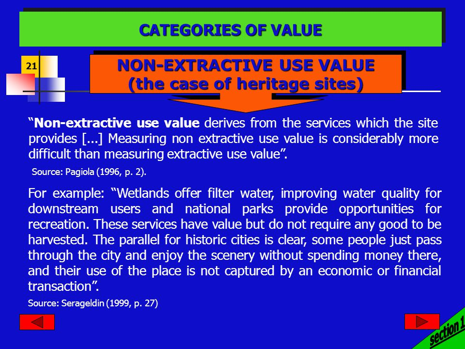 21 Source: Serageldin (1999, p. 27) Non-extractive use value derives from the services which the site provides [...] Measuring non extractive use valu