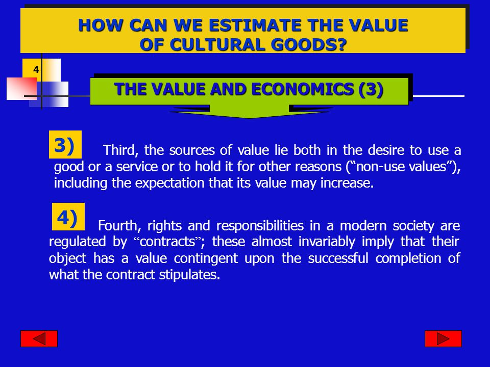 4 Third, the sources of value lie both in the desire to use a good or a service or to hold it for other reasons (non-use values), including the expectation that its value may increase.