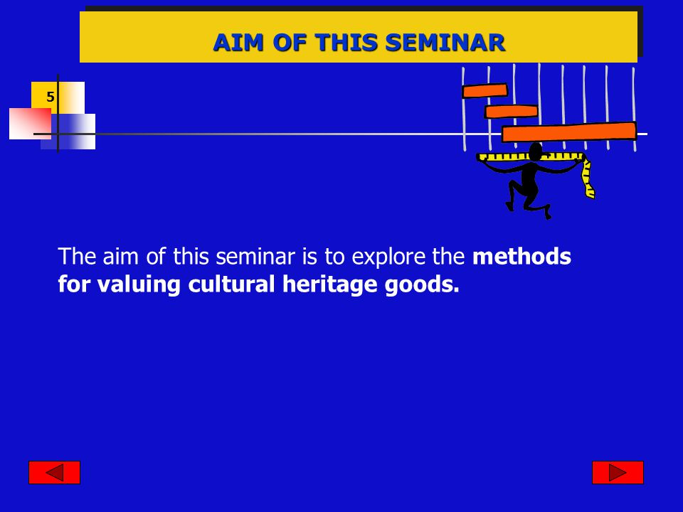5 AIM OF THIS SEMINAR The aim of this seminar is to explore the methods for valuing cultural heritage goods.