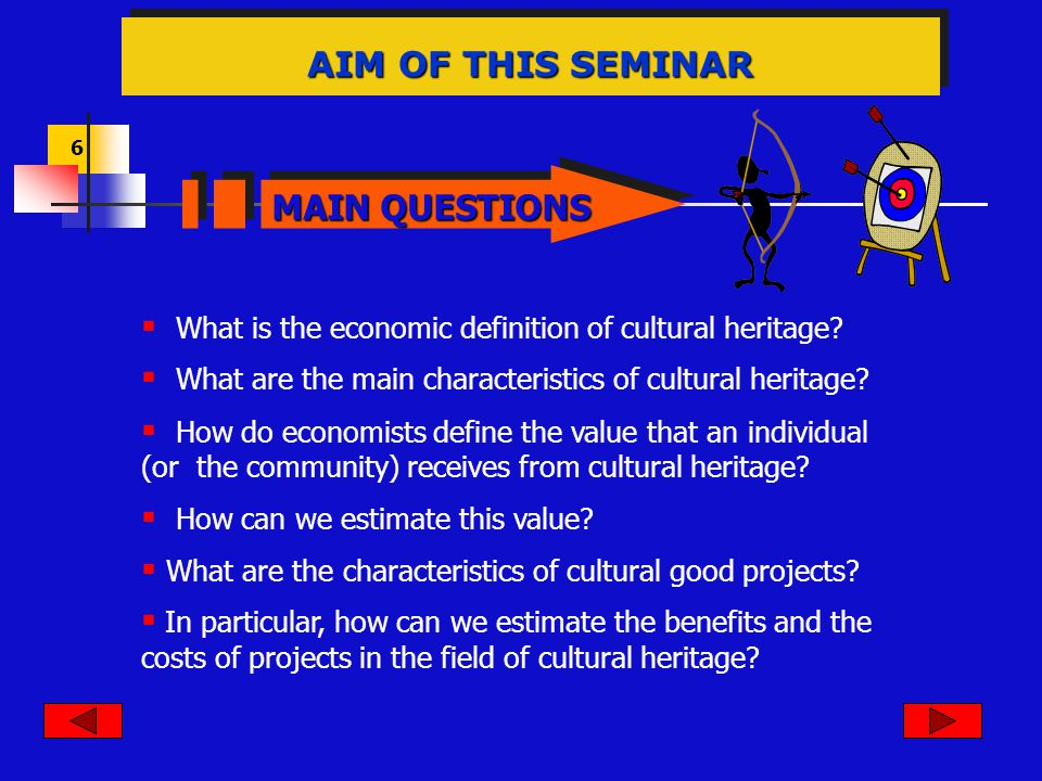 6 AIM OF THIS SEMINAR What is the economic definition of cultural heritage.