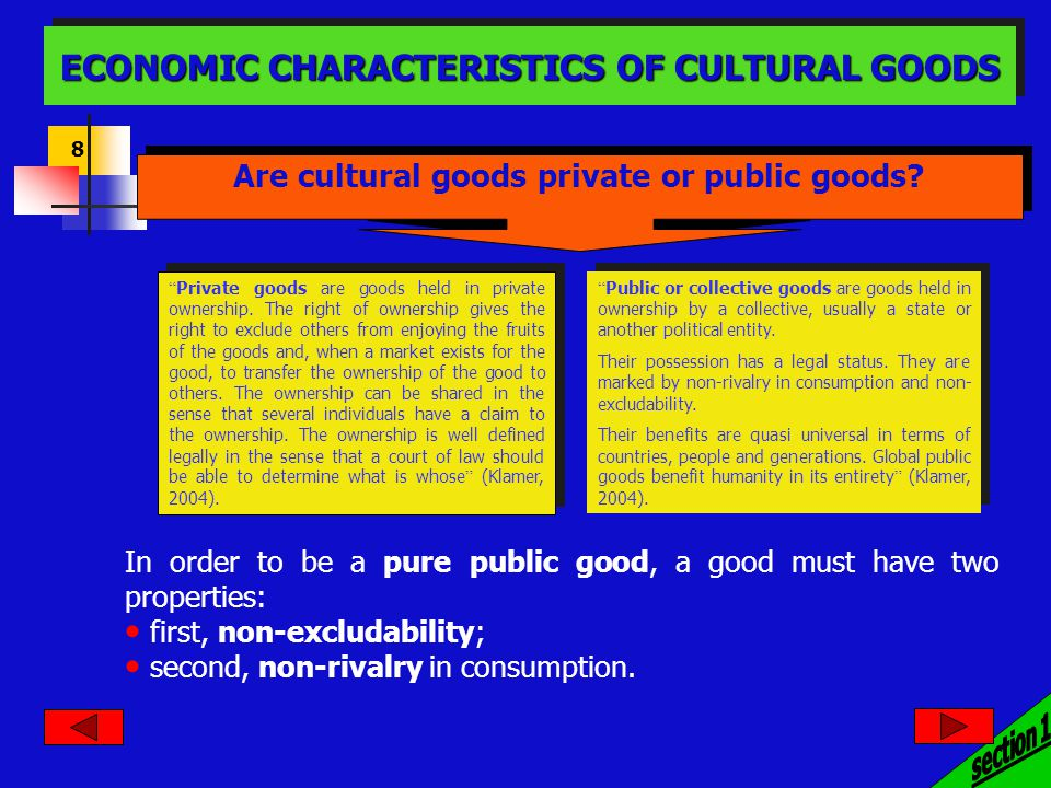 8 ECONOMIC CHARACTERISTICS OF CULTURAL GOODS In order to be a pure public good, a good must have two properties: first, non-excludability; second, non