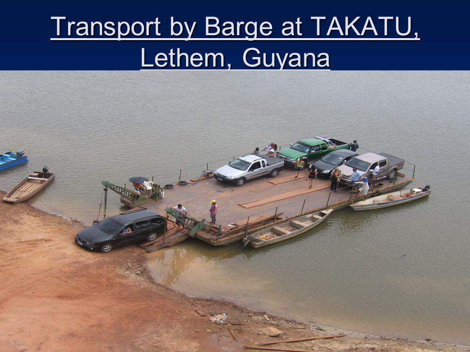 Transport by Barge at TAKATU, Lethem, Guyana