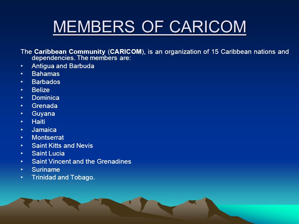 MEMBERS OF CARICOM The Caribbean Community (CARICOM), is an organization of 15 Caribbean nations and dependencies.