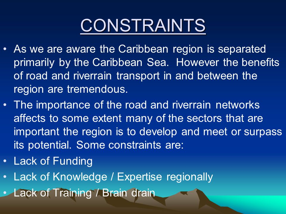 CONSTRAINTS As we are aware the Caribbean region is separated primarily by the Caribbean Sea.