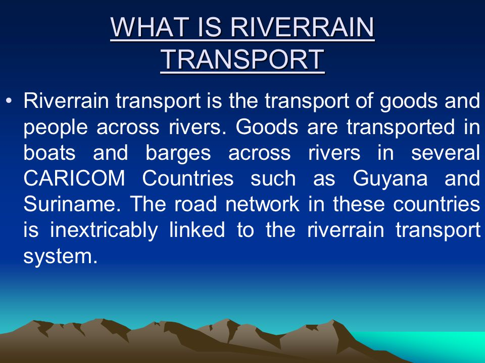 WHAT IS RIVERRAIN TRANSPORT Riverrain transport is the transport of goods and people across rivers.