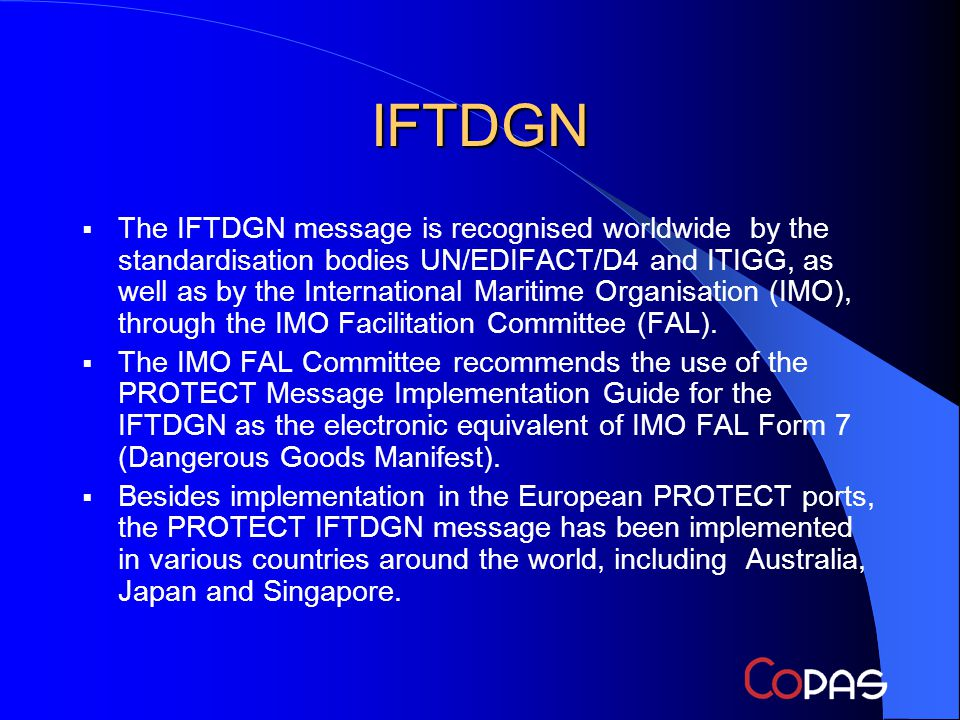 IFTDGN The IFTDGN message is recognised worldwide by the standardisation bodies UN/EDIFACT/D4 and ITIGG, as well as by the International Maritime Organisation (IMO), through the IMO Facilitation Committee (FAL).