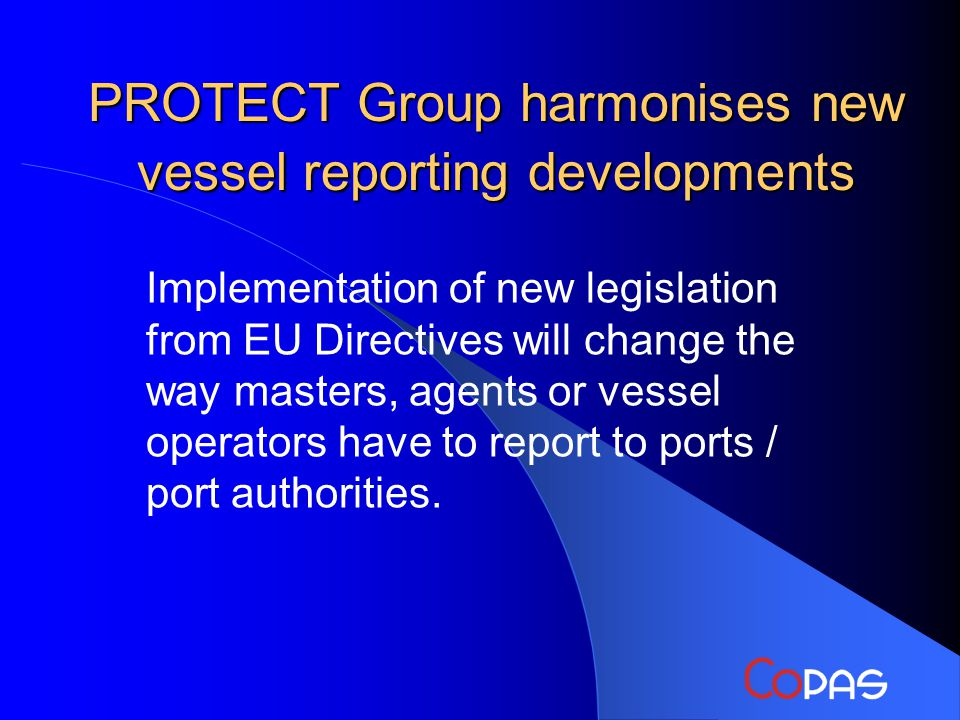 PROTECT Group harmonises new vessel reporting developments Implementation of new legislation from EU Directives will change the way masters, agents or vessel operators have to report to ports / port authorities.