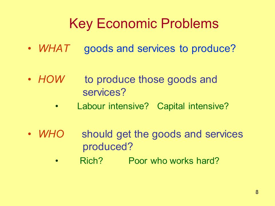 8 Key Economic Problems WHAT goods and services to produce.