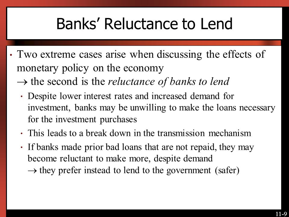 11-9 Banks Reluctance to Lend Two extreme cases arise when discussing the effects of monetary policy on the economy the second is the reluctance of ba