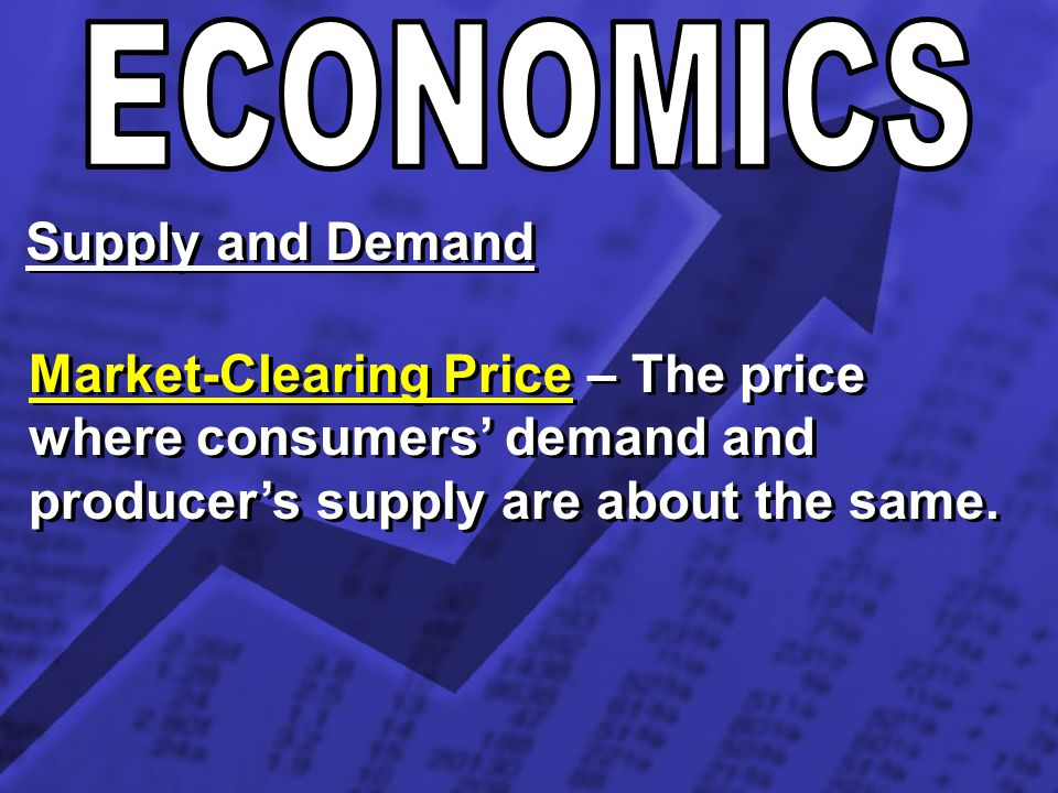 Supply and Demand Market-Clearing Price – The price where consumers demand and producers supply are about the same.