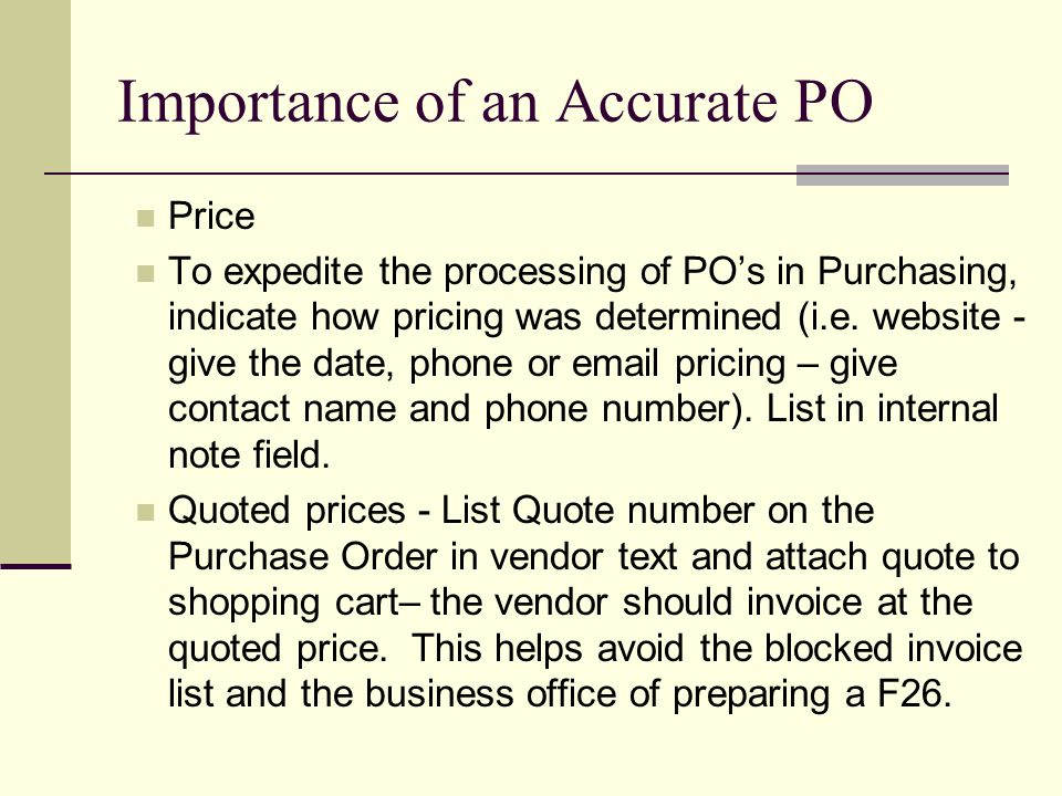 Importance of an Accurate PO Price To expedite the processing of POs in Purchasing, indicate how pricing was determined (i.e.
