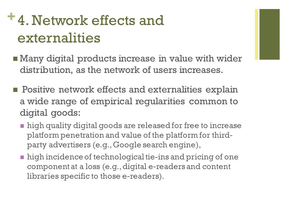 + Many digital products increase in value with wider distribution, as the network of users increases.