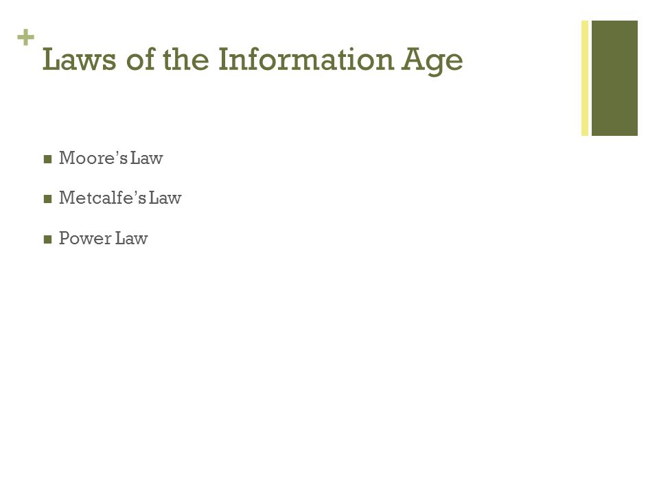 + Laws of the Information Age Moores Law Metcalfes Law Power Law