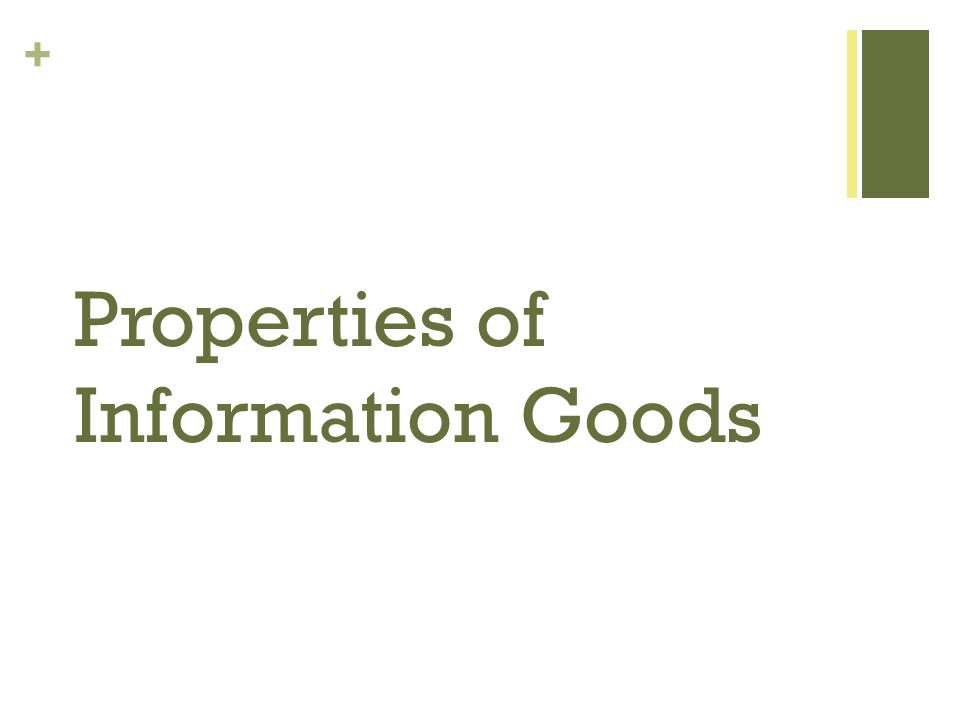 + Properties of Information Goods