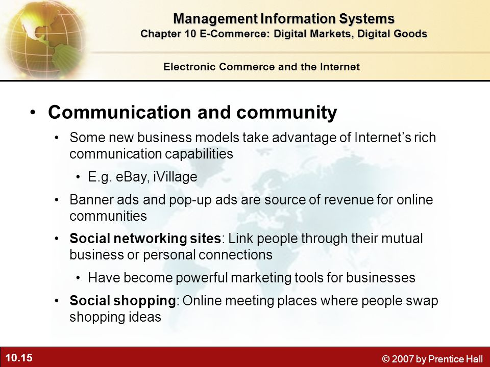 10.15 © 2007 by Prentice Hall Electronic Commerce and the Internet Communication and community Some new business models take advantage of Internets rich communication capabilities E.g.