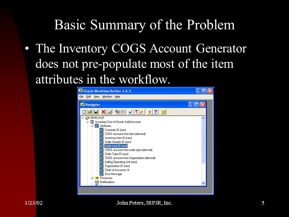 1/23/02John Peters, JRPJR, Inc.6 How to Debug This Error Change the following profile options: –Account Generator:Purge Runtime Data = No This keeps the Account Generator data around in the OraApps tables after a process has run.