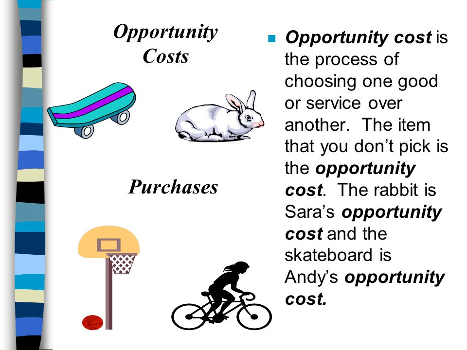 n Opportunity cost is the process of choosing one good or service over another.