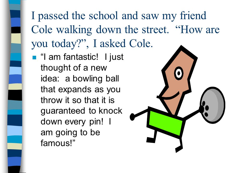 I passed the school and saw my friend Cole walking down the street.
