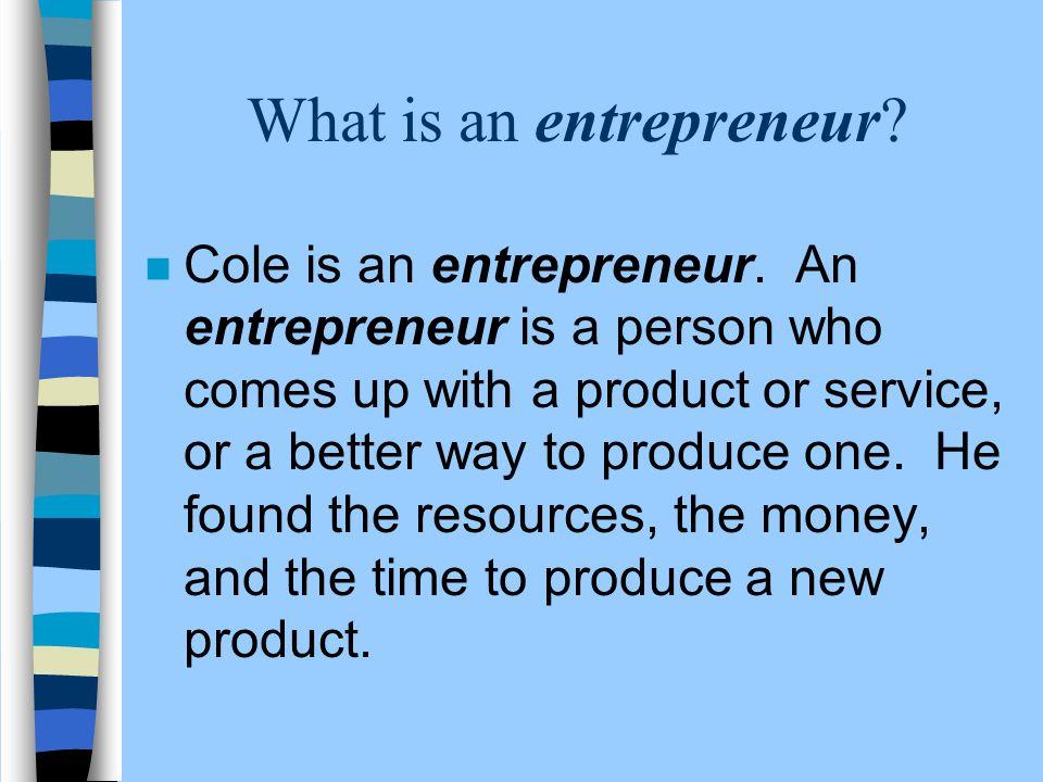 What is an entrepreneur. n Cole is an entrepreneur.