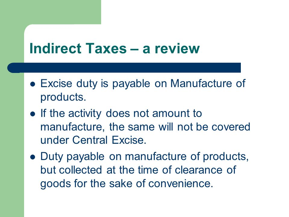 Indirect Taxes – a review Similar to Excise Tariff, there is Customs Tariff which determines the rates of customs duty applicable for various products imported.
