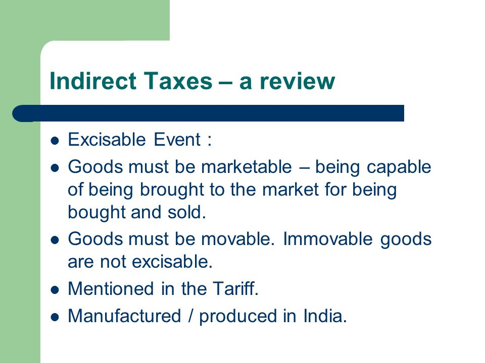 Indirect Taxes – a review Manufacture – Important concept Definition of Manufacture – Sec.