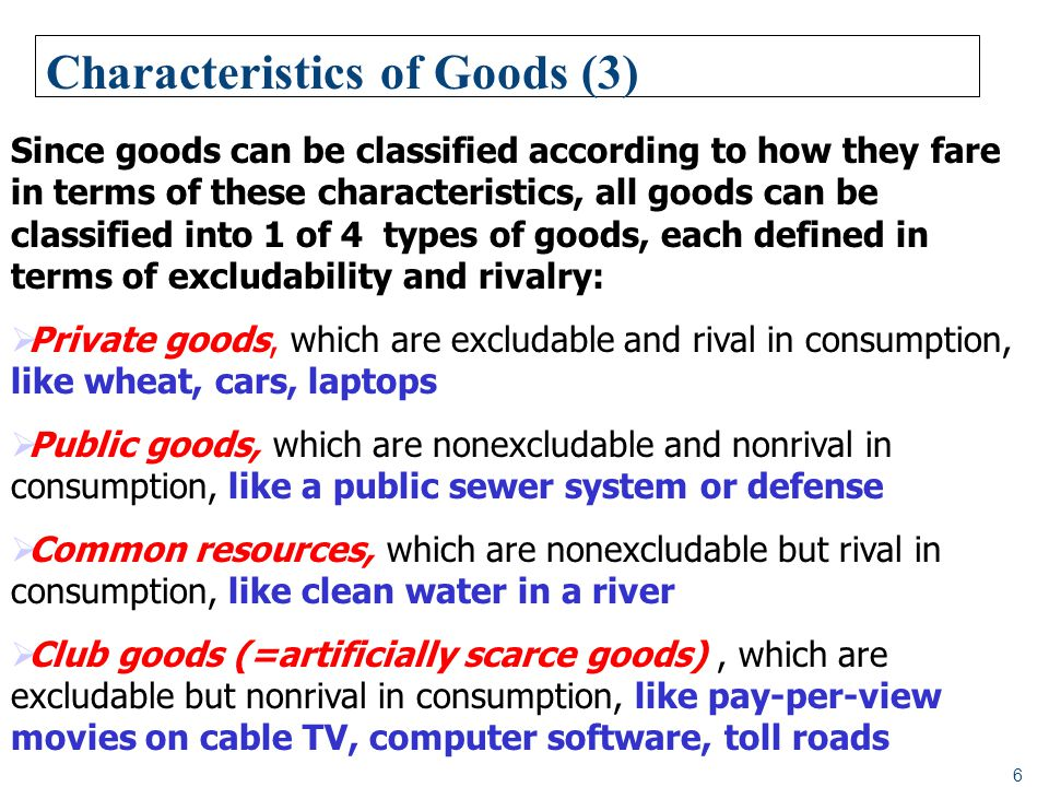 7 Characteristics of Goods (4) Rival in consumption Non rival in consumption (=> efficient price is 0!) Excludable (=> Can charge!!!!) PRIVATE GOODS Wheat, bread, cars, phones, CDs,….