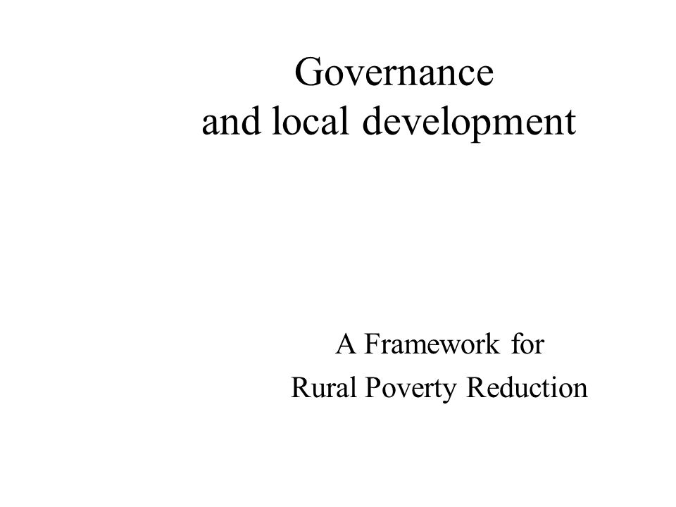 Governance and local development A Framework for Rural Poverty Reduction