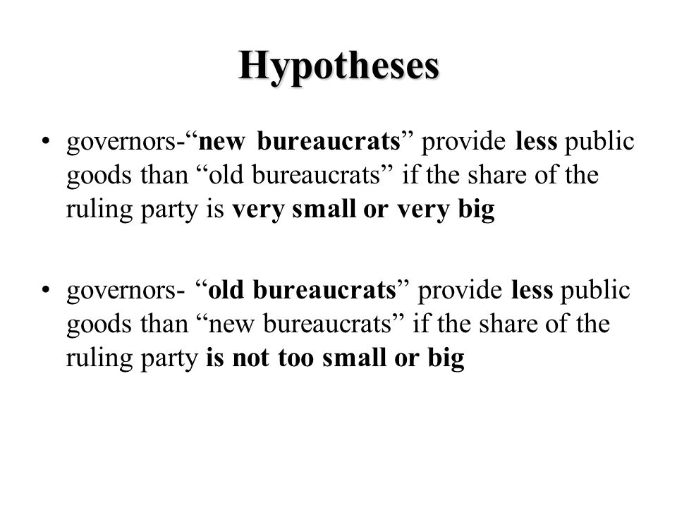 Hypotheses governors-new bureaucrats provide less public goods than old bureaucrats if the share of the ruling party is very small or very big governo