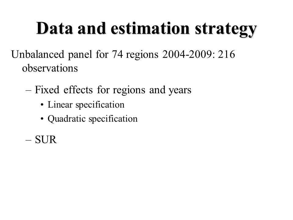 Data and estimation strategy Unbalanced panel for 74 regions 2004-2009: 216 observations –Fixed effects for regions and years Linear specification Quadratic specification –SUR