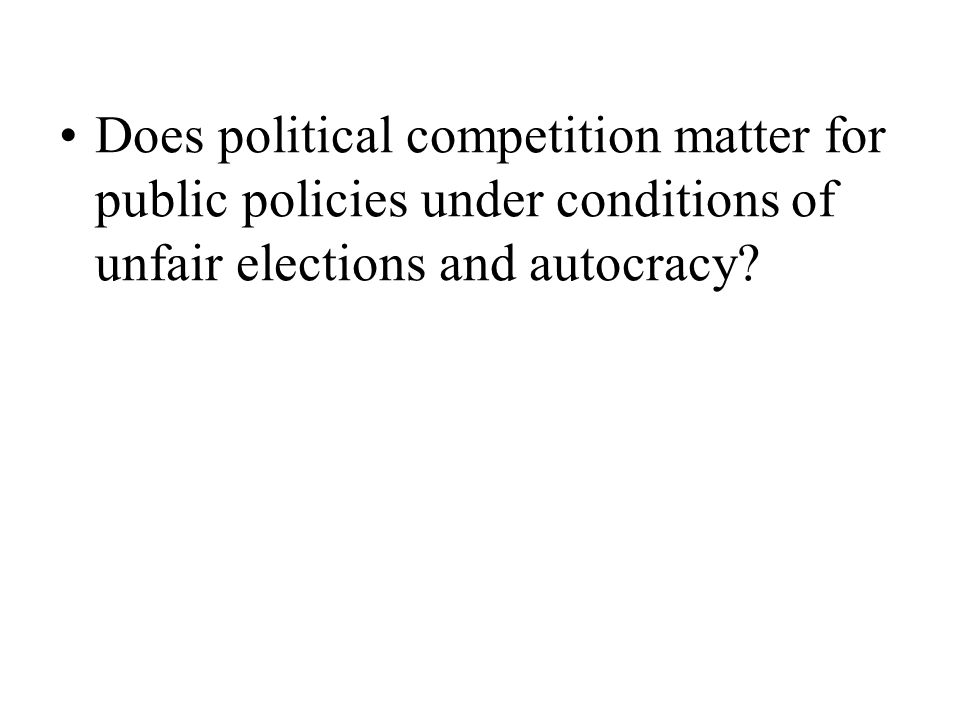 Does political competition matter for public policies under conditions of unfair elections and autocracy?