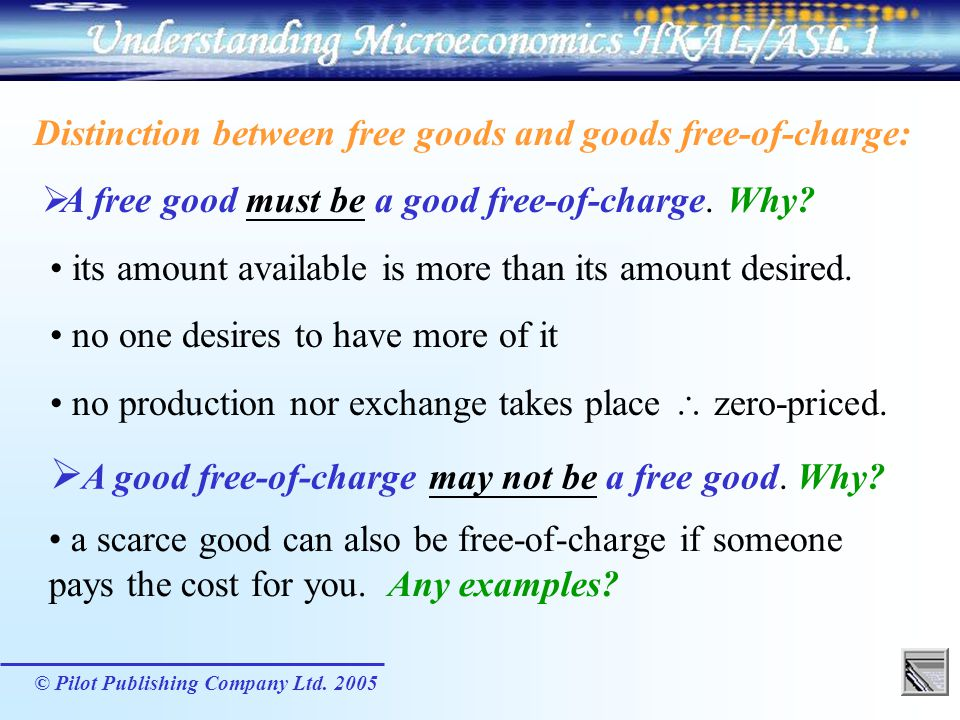 © Pilot Publishing Company Ltd. 2005 Distinction between free goods and goods free-of-charge: A free good must be a good free-of-charge. Why? A good f