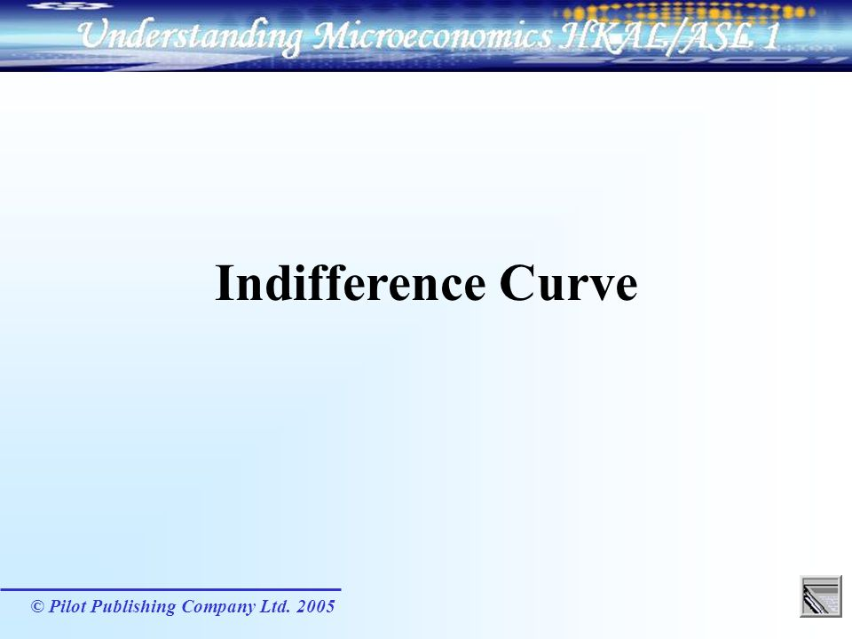 © Pilot Publishing Company Ltd. 2005 Indifference Curve