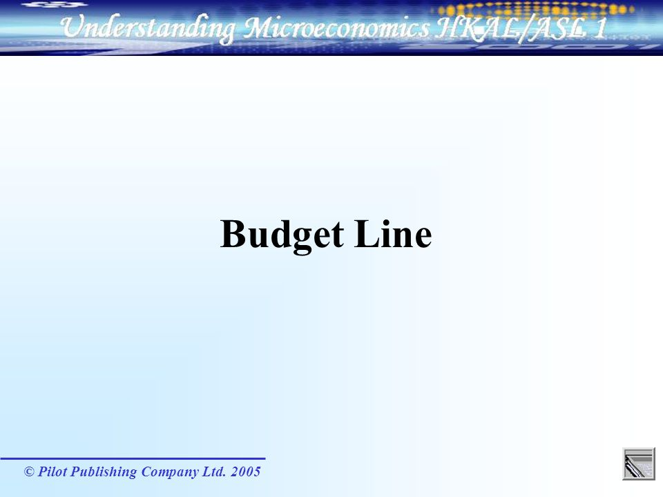 © Pilot Publishing Company Ltd.2005 It is also called the budget constraint.