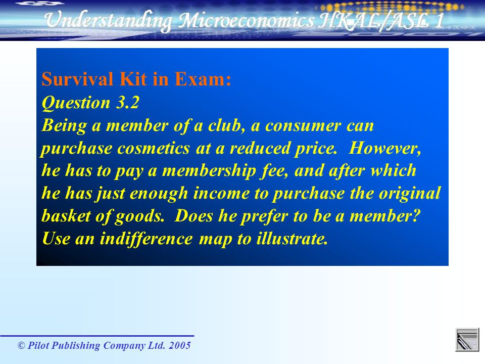 © Pilot Publishing Company Ltd. 2005 Survival Kit in Exam: Question 3.2 Being a member of a club, a consumer can purchase cosmetics at a reduced price