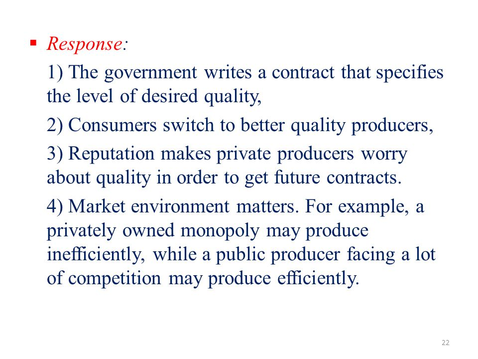Response: 1) The government writes a contract that specifies the level of desired quality, 2) Consumers switch to better quality producers, 3) Reputat
