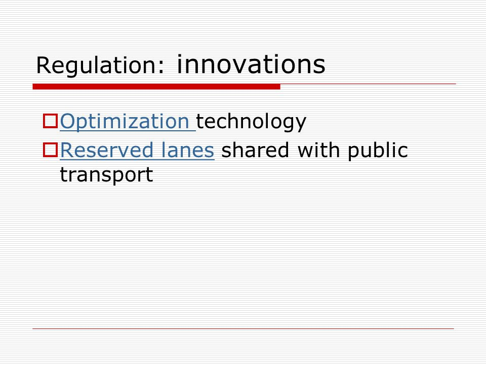 Regulation: innovations Optimization technology Optimization Reserved lanes shared with public transport Reserved lanes