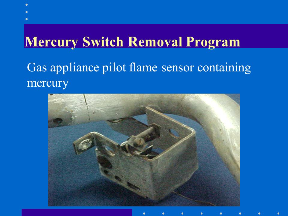 Mercury Switch Removal Program Gas appliance pilot flame sensor containing mercury